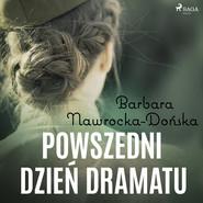okładka Powszedni dzień dramatu, Audiobook | Barbara Nawrocka Dońska