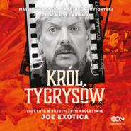 okładka Król Tygrysów jest nagi. Trzy lata w egzotycznym królestwie Joe Exotica, Audiobook | Bartosz Czartoryski