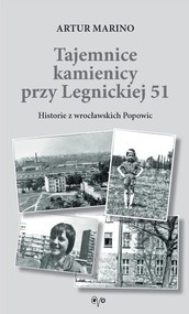 okładka Tajemnice kamienicy przy Legnickiej 51 Historie z wrocławskich Popowic, Książka | Marino Artur