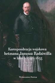 okładka Korespondencja wojskowa hetmana Janusza Radziwiłła w latach 1646-1655 Część 2 Listy, Książka |