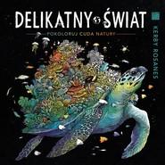 okładka Delikatny świat Pokoloruj cuda natury, Książka   Kerby Rosanes
