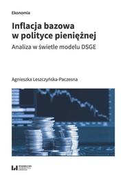 okładka Inflacja bazowa w polityce pieniężnej Analiza w świetle modelu DSGE, Książka | Leszczyńska-Paczesna Agnieszka