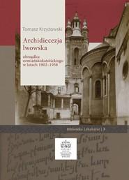 okładka Archidiecezja lwowska obrządku ormiańskokatolickiego w latach 1902 - 1938, Książka | Krzyżowski Tomasz
