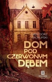 okładka Dom Pod Czerwonym Dębem, Książka | Skorupski Grzegorz