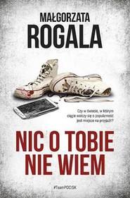 okładka Nic o Tobie nie wiem, Książka | Małgorzata Rogala