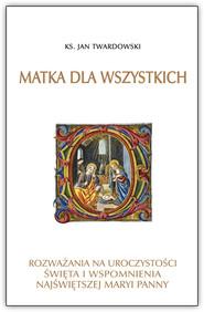 okładka Matka dla wszystkich Rozważania na uroczystości świeta i wspomnienia Najświętszej Maryi Panny, Książka | Jan Twardowski