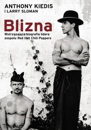 okładka Blizna Wstrząsająca biografia lidera zespołu Red Hot Chili Peppers, Książka | Anthony Kiedis, Larry  Sloman