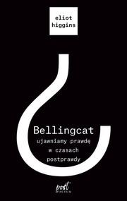 okładka Bellingcat ujawniamy prawdę w czasach postprawdy, Książka | Higgins Eliot