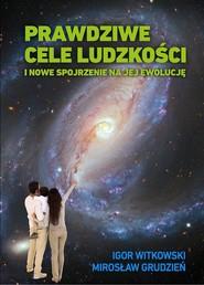 okładka Prawdziwe cele ludzkości, Książka | Igor Witkowski, Mirosław Grudzień