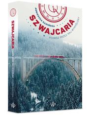 okładka Szwajcaria Podróż przez raj wymyślony, Książka | Kamińska Agnieszka