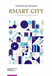okładka Smart city w przestrzeni informacyjnej, Książka | Krysiński Przemysław