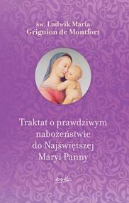 okładka Traktat o prawdziwym nabożeństwie do Najświętszej Maryi Panny, Książka   Ludwik Maria Montfort