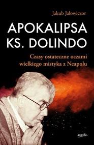 okładka Apokalipsa ks. Dolindo Czasy ostateczne oczami wielkiego mistyka z Neapolu, Książka   Jałowiczor Jakub
