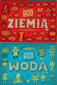 okładka Pod ziemią Pod wodą, Książka | Aleksandra Mizielińska, Daniel Mizieliński