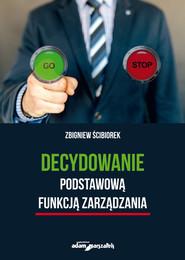 okładka Decydowanie podstawową funkcją zarządzania, Książka | Zbigniew Ścibiorek