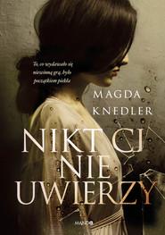 okładka Nikt Ci nie uwierzy, Książka | Knedler Magda