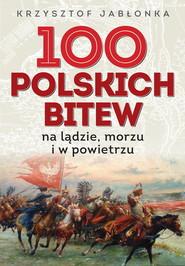 okładka 100 polskich bitew Na lądzie, morzu i w powietrzu, Książka   Jabłonka Krzysztof