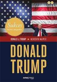 okładka Sukces mimo wszystko Donald Trump, Książka | Donald J. Trump