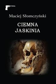 okładka Ciemna jaskinia, Książka | Maciej Słomczyński