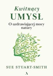 okładka Kwitnący umysł O uzdrawiającej mocy natury, Książka | Stuart-Smith Sue