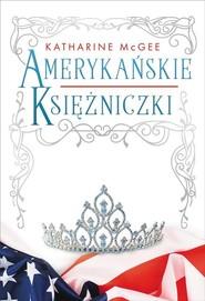 okładka Amerykańskie księżniczki, Książka | Katharine McGee