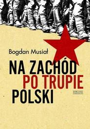 okładka Na Zachód po trupie Polski, Książka | Bogdan Musiał