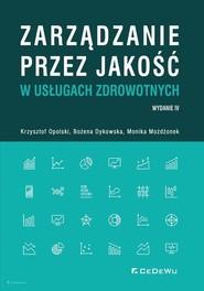okładka Zarządzanie przez jakość w usługach zdrowotnych, Książka | Krzysztof Opolski, Grażyna Dykowska, Monika Możdżonek