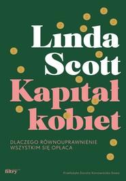 okładka Kapitał kobiet Dlaczego równouprawnienie wszystkim się opłaca, Książka | Scott Linda