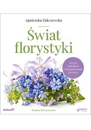 okładka Świat florystyki Sztuka układania i fotografowania kwiatów, Książka | Zakrzewska Agnieszka