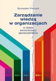 okładka Zarządzanie wiedzą w organizacjach w dobie senioralizacji społeczeństwa, Książka | Pietrzyk Sylwester