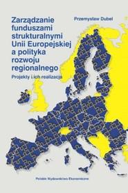 okładka Zarządzanie funduszami strukturalnymi Unii Europejskiej a polityka rozwoju, Książka | Przemysław Dubel