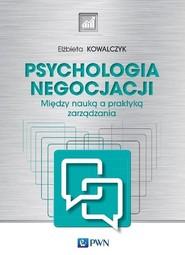okładka Psychologia negocjacji Między nauką a praktyką zarządzania, Książka | Kowalczyk Elżbieta