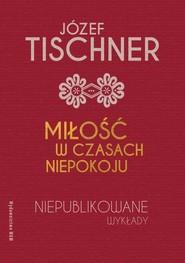 okładka Miłość w czasach niepokoju Niepublikowane wykłady, Książka | Joanna Podsadecka, Józef Tischner