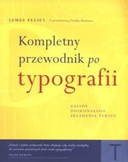 okładka Kompletny przewodnik po typografii Zasady doskonałego składania tekstu, Książka | Felici James
