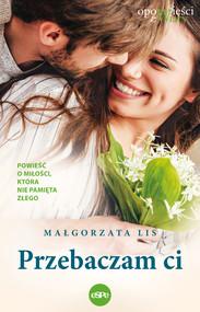 okładka Przebaczam ci, Ebook | Małgorzata Lis