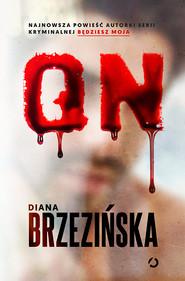 okładka On, Książka   Diana Brzezińska