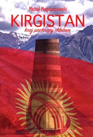 okładka Kirgistan Kraj pachnący chlebem, Książka | Magnuszewski Michał