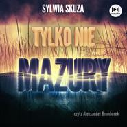 okładka Tylko nie Mazury, Audiobook | Sylwia Skuza