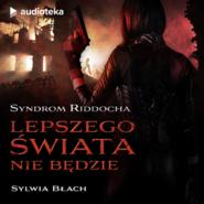 okładka Syndrom Riddocha. Lepszego świata nie będzie, Audiobook   Sylwia  Błach