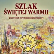 okładka Szlak Świętej Warmii, Audiobook   Krzysztof Szalkiewicz Wojciech