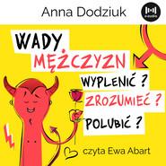 okładka Wady mężczyzn. Wyplenić, zrozumieć, polubić?, Audiobook | Anna Dodziuk