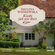 okładka Cztery pory uczuć. Tom 1. Kiedy jak nie dziś, Audiobook | Paulina Wiśniewska
