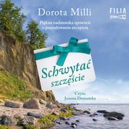 okładka Schwytać szczęście, Audiobook | Dorota Milli