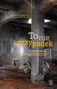 okładka To nie przypadek, Ebook | Przemysław Semczuk