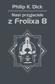 okładka Nasi przyjaciele z Frolixa 8, Ebook | Philip K. Dick