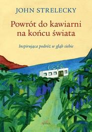 okładka Powrót do kawiarni na końcu świata Inspirująca podróż w głąb siebie, Książka | John P. Strelecky