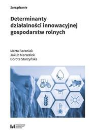 okładka Determinanty działalności innowacyjnej gospodarstw rolnych, Książka | Baraniak Marta, Jakub Marszałek, Dorota Starzyńska