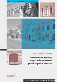 okładka Nowoczesne metody zarządzania sprawami publicznymi w mieście, Książka | Magdalena Wiśniewska