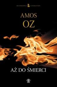 okładka Aż do śmierci, Książka | Amos Oz
