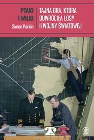 okładka Ptaki i wilki. Tajna gra, która odwróciła losy II wojny światowej, Ebook | Parkin Simon